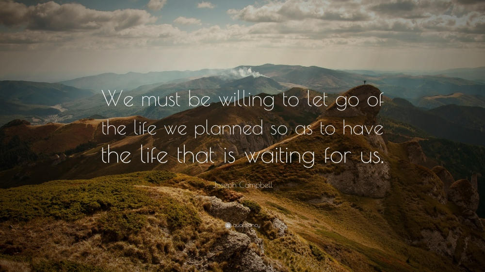 875-Joseph-Campbell-Quote-We-must-be-willing-to-let-go-of-the-life-we